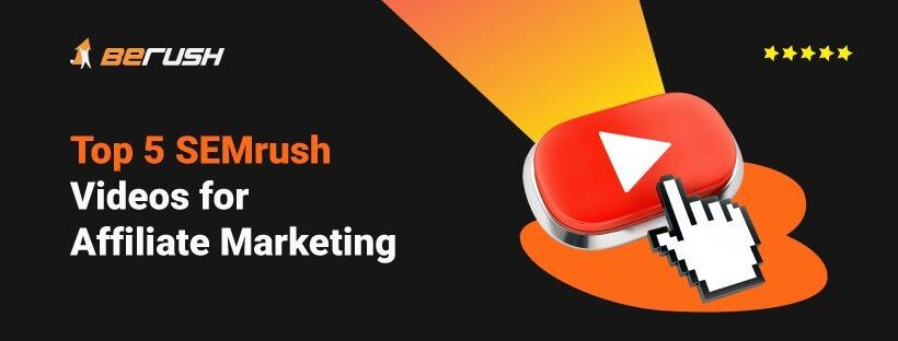 Top 5 SEMrush Videos for Affiliate Marketing